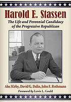 Harold E. Stassen : the life and perennial candidacy of the progressive Republican