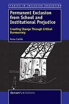 Permanent exclusion from school and institutional prejudice : creating change through critical bureaucracy