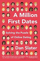 A million first dates : solving the puzzle of online dating