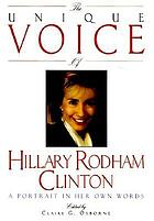 The unique voice of Hillary Rodham Clinton : a portrait in her own words