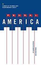 Feudal America : elements of the Middle Ages in contemporary society