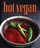 Hot vegan : 200 sultry & full-flavored recipes from around the world
