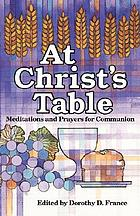 At Christ's table : meditations and prayers for communion