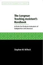 The Longman teaching assistant's handbook : a guide for graduate instructors of writing and literature