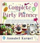 Complete party planner : over 120 delicious recipes and party ideas for every occasion