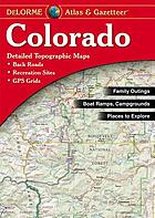 Colorado atlas & gazetteer : detailed topographic maps, back roads, recreation sites, GPS grids