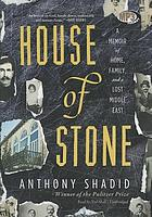 House of stone : [a memoir of home, family, and a lost Middle East]