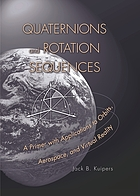Quaternions and rotation sequences : a primer with applications to orbits, aerospace, and virtual reality