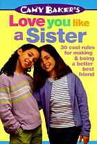 Camy Baker's love you like a sister : 30 cool rules for making and being a better best friend.