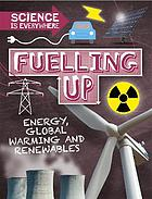 Fuelling up : energy, global warming and renewables