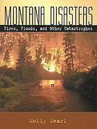 Montana disasters : fires, floods, and other catastrophes