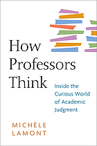 How professors think : inside the curious world of academic judgment