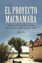 El proyecto Macnamara : a maverick Irish priest in the race to seize California, 1844-1846