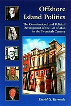 Offshore island politics : the constitutional and political development of the Isle of Man in the twentieth century