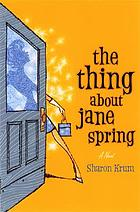 The thing about Jane Spring : a novel