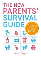 New Parents' Survival Guide, the : the First Three Months