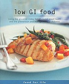 Low GI food : using the glycemic index for all-round good health and the prevention and management of diabetes