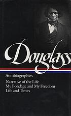 Autobiographies : Narrative of the life of Frederick Douglass, an American slave ; My bondage and my freedom ; Life and times of Frederick Douglass