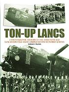 Ton-up Lancs : a photographic record of the thirty-five RAF Lancasters that each completed one hundred sorties