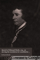 Speech of Edmund Burke, esq., on moving his resolution for conciliation with the colonies, March 22, 1775;