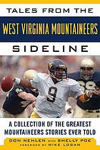 Tales from the West Virginia Mountaineers sideline : a collection of the greatest Mountaineers Stories ever told