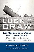 The luck of the draw : the memoir of a World War II submariner : from Savo Island to the silent service