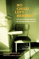 No child left behind? : the politics and practice of school accountability