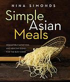 Simple Asian meals : irresistibly satisfying and healthy dishes for the busy cook