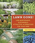 Lawn gone! : low-maintenance, sustainable, attractive alternatives for your yard