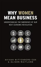 Why women mean business : understanding the emergence of our next economic revolution