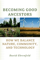 Becoming good ancestors : how we balance nature, community, and technology