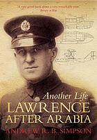 Another life : Lawrence after arabia