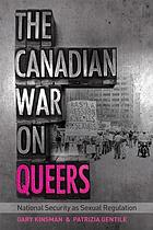 The Canadian war on queers : national security as sexual regulation
