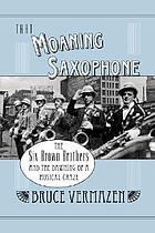 That moaning saxophone : the Six Brown Brothers and the dawning of a musical craze