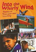 Into the whirly wind : stories of 'first year out' teaching