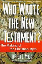 Who wrote the New Testament? : the making of the Christian myth