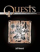 Quests : design, theory, and history in games and narratives