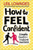 How to feel confident : simple tools for instant success