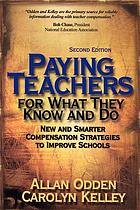 Paying teachers for what they know and do : new and smarter compensation strategies to improve schools