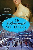 My dearest Mr. Darcy : an amazing journey into love everlasting : Pride and prejudice continues