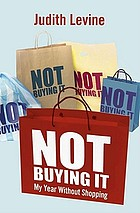 Not buying it : my year without shopping