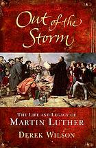 Out of the storm : the life and legacy of Martin Luther