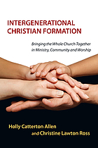 Intergenerational Christian formation : bringing the whole church together in ministry, community and worship