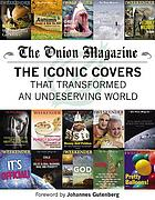 The Onion magazine : the iconic covers that transformed an undeserving world