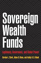 Sovereign wealth funds : legitimacy, governance, and global power