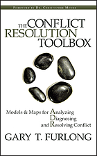 The conflict resolution toolbox : models & maps for analyzing, diagnosing, and resolving conflict