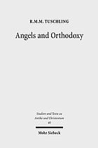 Angels and orthodoxy : a study in their development in Syria and Palestine from the Qumran texts to Ephrem the Syrian