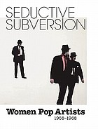 Seductive subversion : women pop artists, 1958-1968