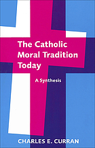 The Catholic moral tradition today : a synthesis