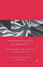 Terrorism, elections, and democracy : political campaigns in the United States, Great Britain, and Russia